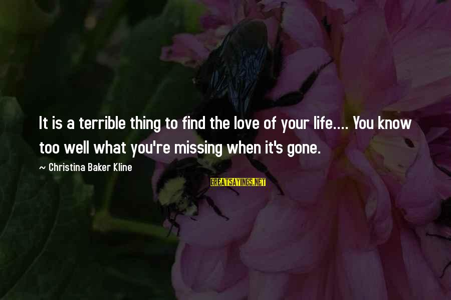 You Re Gone Sayings By Christina Baker Kline: It is a terrible thing to find the love of your life.... You know too