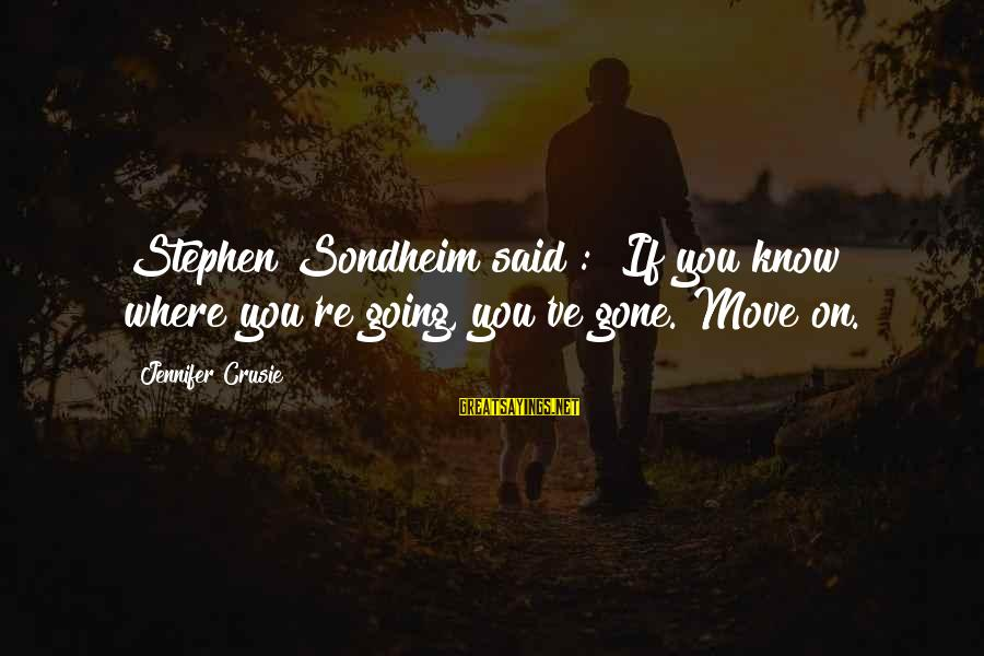 You Re Gone Sayings By Jennifer Crusie: Stephen Sondheim said : If you know where you're going, you've gone. Move on.