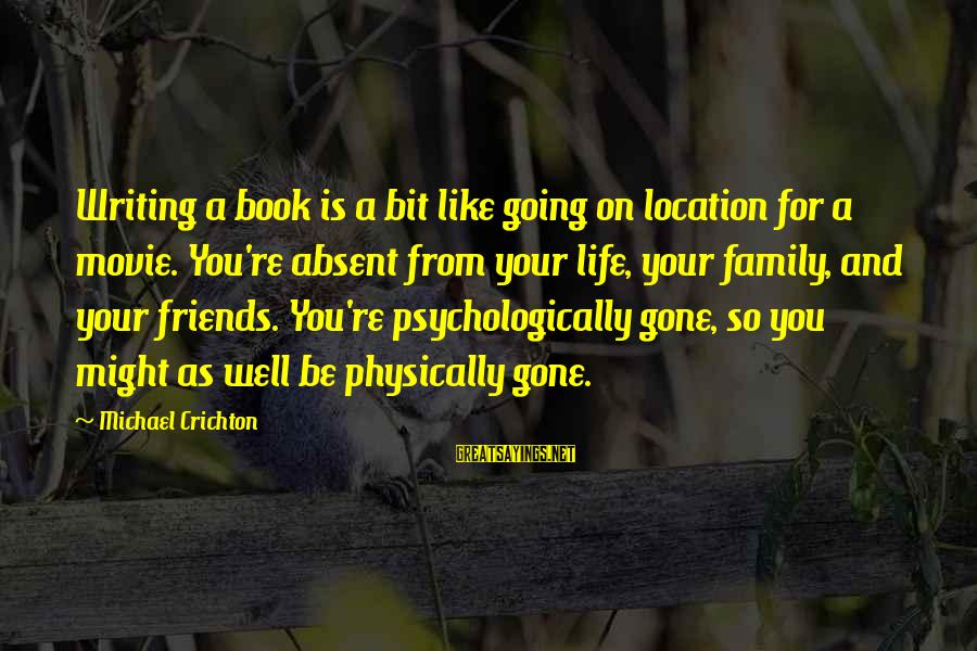 You Re Gone Sayings By Michael Crichton: Writing a book is a bit like going on location for a movie. You're absent