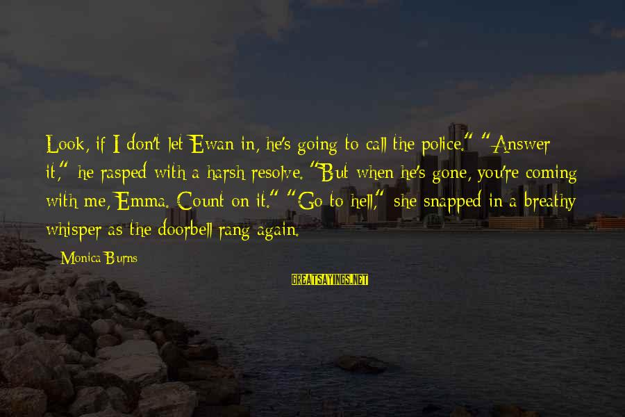 """You Re Gone Sayings By Monica Burns: Look, if I don't let Ewan in, he's going to call the police."""" """"Answer it,"""""""