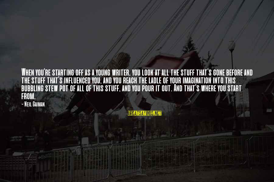 You Re Gone Sayings By Neil Gaiman: When you're starting off as a young writer, you look at all the stuff that's
