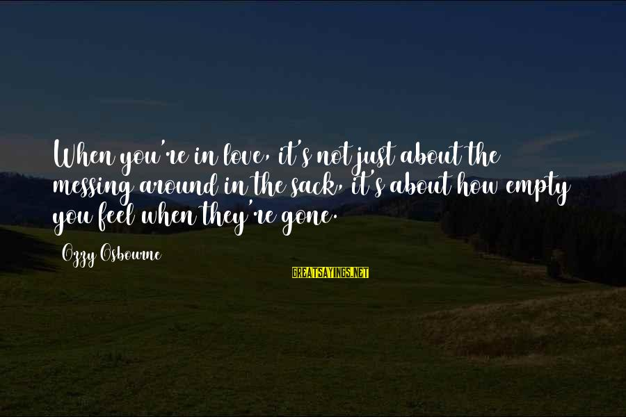 You Re Gone Sayings By Ozzy Osbourne: When you're in love, it's not just about the messing around in the sack, it's