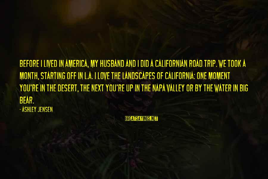 You Re Next Sayings By Ashley Jensen: Before I lived in America, my husband and I did a Californian road trip. We