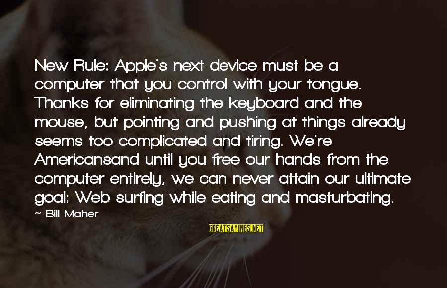 You Re Next Sayings By Bill Maher: New Rule: Apple's next device must be a computer that you control with your tongue.