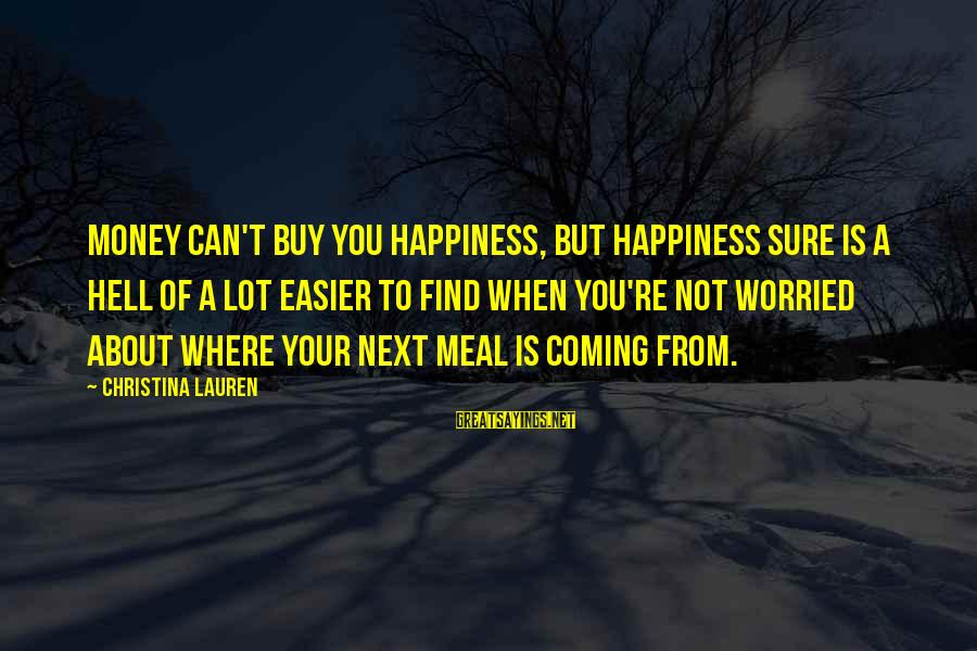 You Re Next Sayings By Christina Lauren: Money can't buy you happiness, but happiness sure is a hell of a lot easier