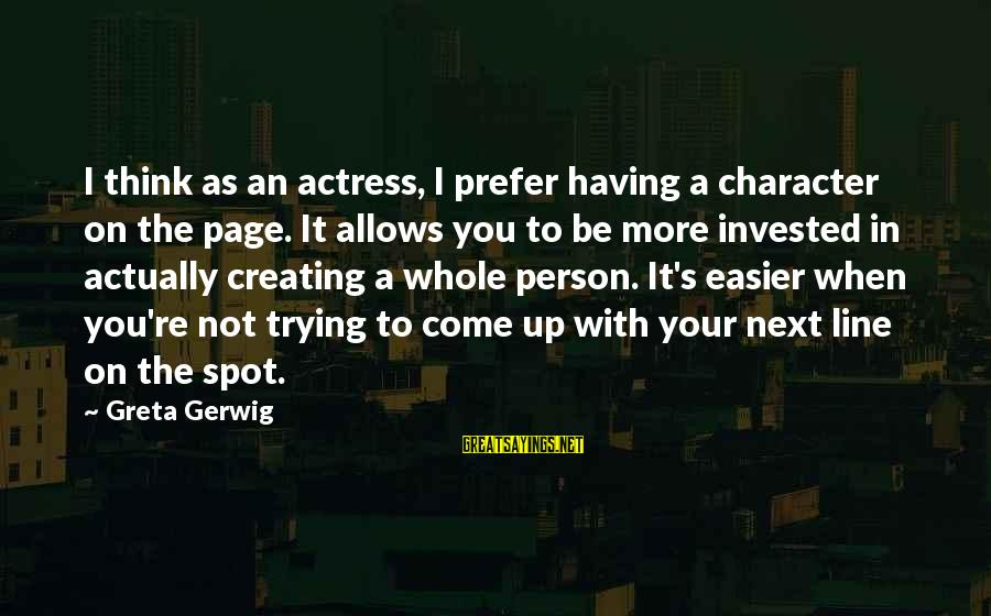 You Re Next Sayings By Greta Gerwig: I think as an actress, I prefer having a character on the page. It allows