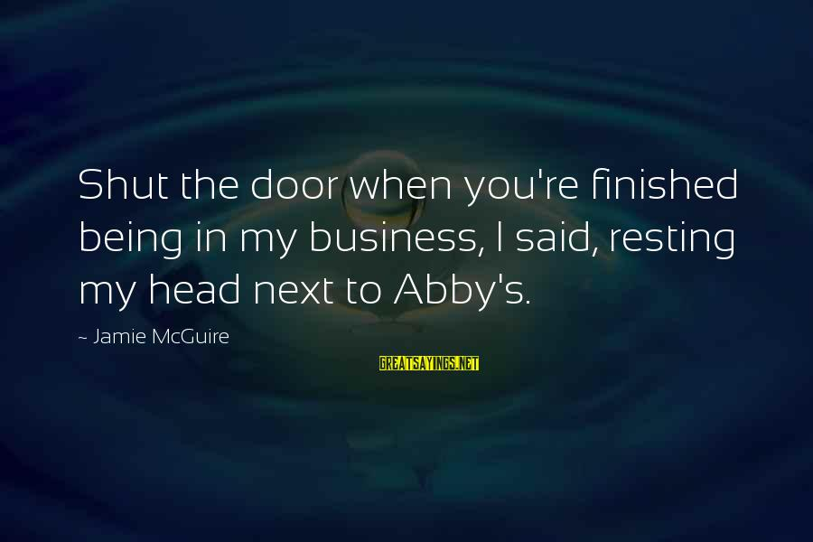 You Re Next Sayings By Jamie McGuire: Shut the door when you're finished being in my business, I said, resting my head