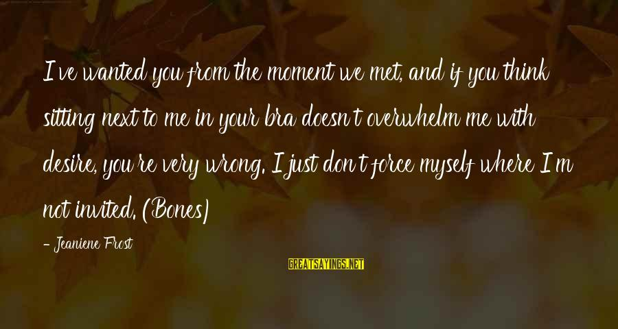 You Re Next Sayings By Jeaniene Frost: I've wanted you from the moment we met, and if you think sitting next to