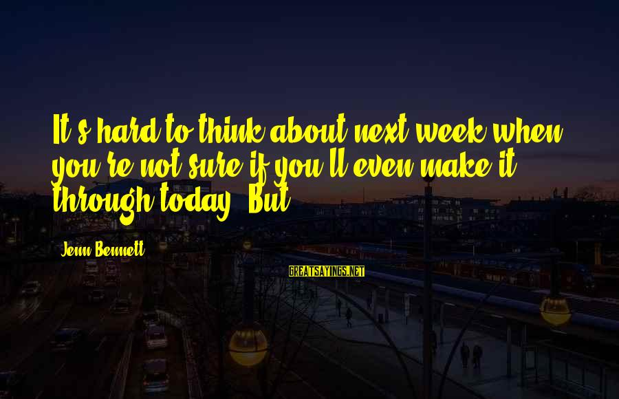 You Re Next Sayings By Jenn Bennett: It's hard to think about next week when you're not sure if you'll even make