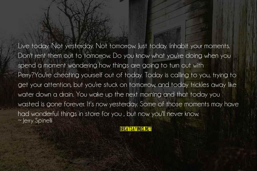 You Re Next Sayings By Jerry Spinelli: Live today. Not yesterday. Not tomorrow. Just today. Inhabit your moments. Don't rent them out