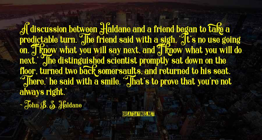 You Re Next Sayings By John B. S. Haldane: A discussion between Haldane and a friend began to take a predictable turn. The friend