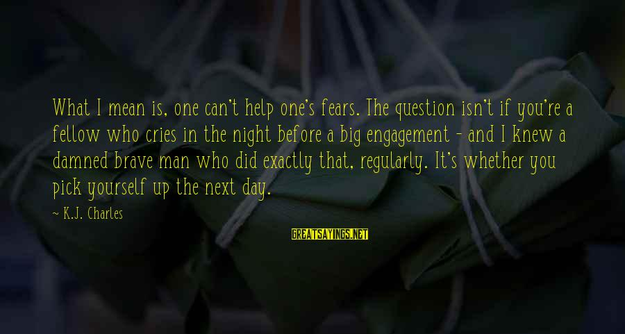 You Re Next Sayings By K.J. Charles: What I mean is, one can't help one's fears. The question isn't if you're a