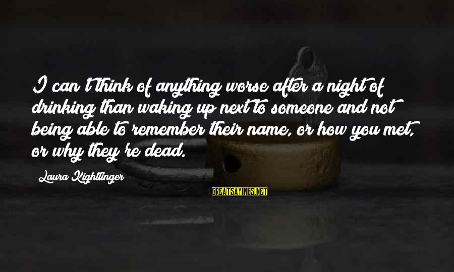 You Re Next Sayings By Laura Kightlinger: I can't think of anything worse after a night of drinking than waking up next