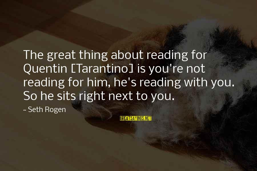 You Re Next Sayings By Seth Rogen: The great thing about reading for Quentin [Tarantino] is you're not reading for him, he's