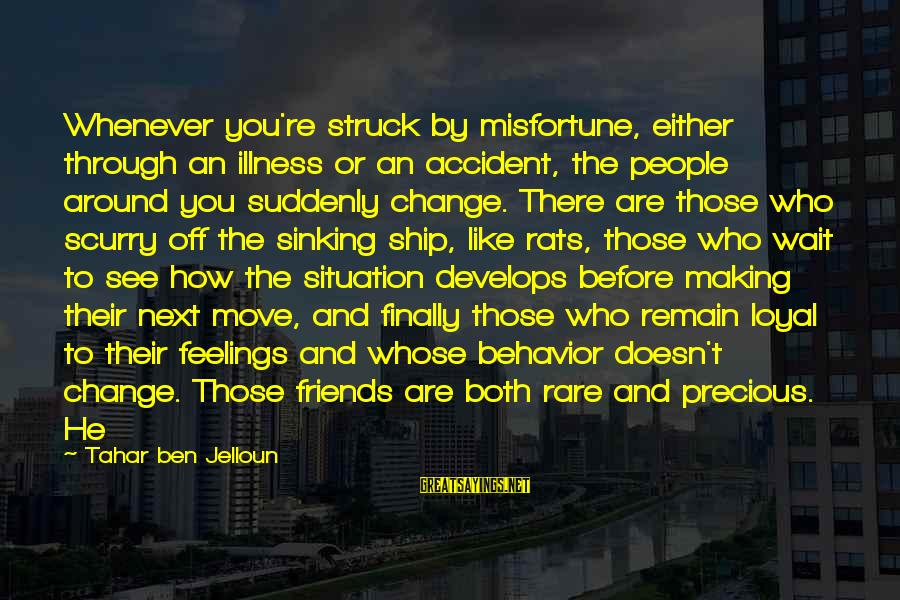 You Re Next Sayings By Tahar Ben Jelloun: Whenever you're struck by misfortune, either through an illness or an accident, the people around