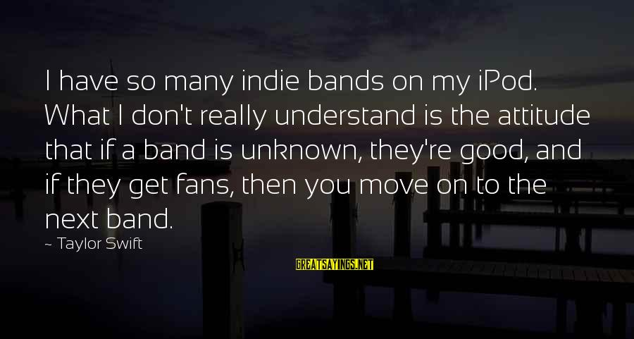 You Re Next Sayings By Taylor Swift: I have so many indie bands on my iPod. What I don't really understand is