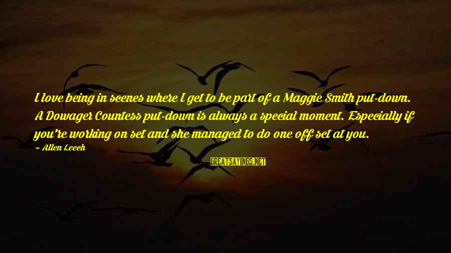 You Re Special Sayings By Allen Leech: I love being in scenes where I get to be part of a Maggie Smith