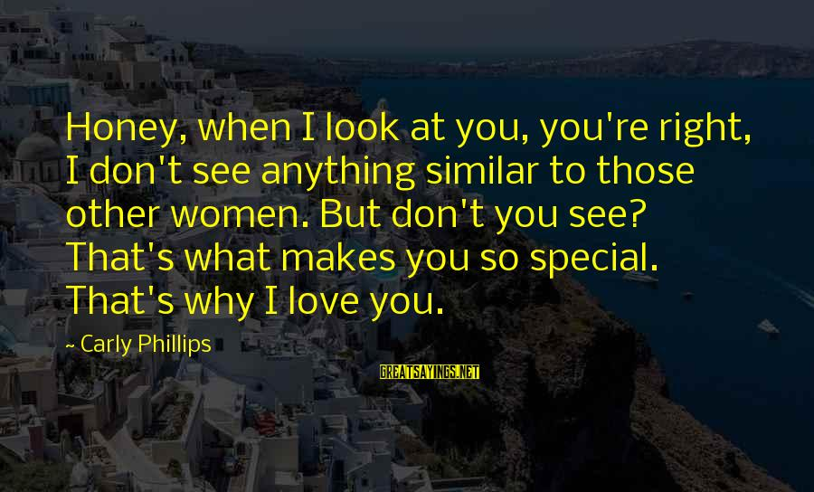 You Re Special Sayings By Carly Phillips: Honey, when I look at you, you're right, I don't see anything similar to those