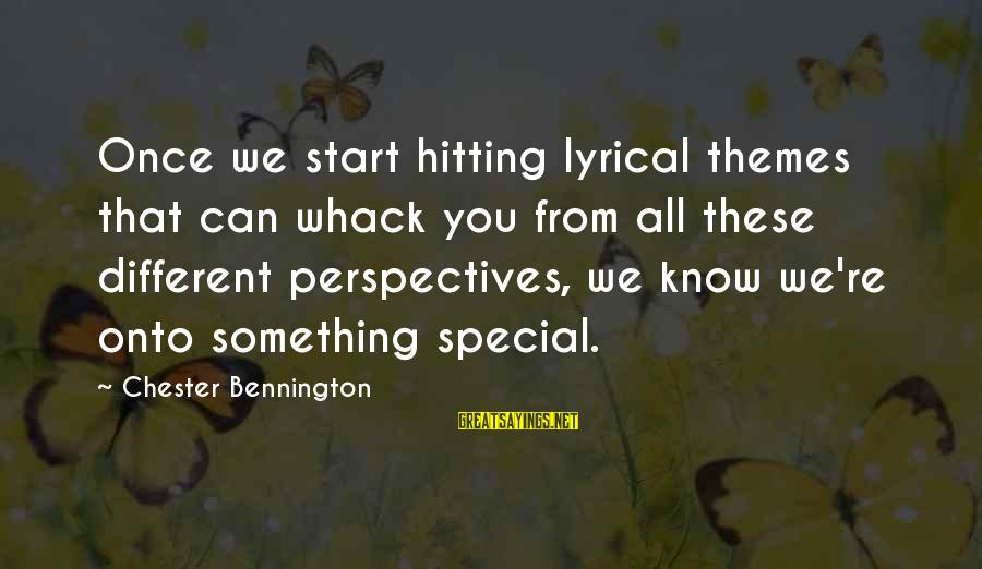 You Re Special Sayings By Chester Bennington: Once we start hitting lyrical themes that can whack you from all these different perspectives,