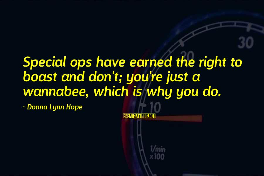 You Re Special Sayings By Donna Lynn Hope: Special ops have earned the right to boast and don't; you're just a wannabee, which