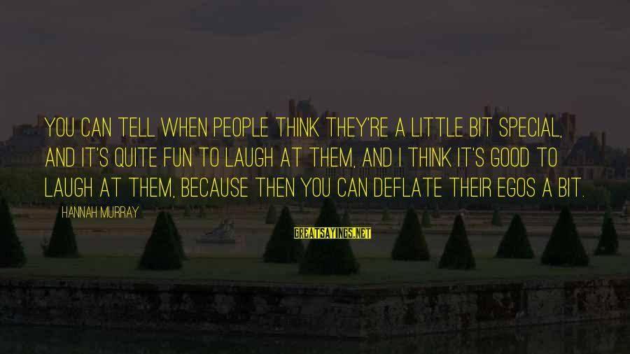 You Re Special Sayings By Hannah Murray: You can tell when people think they're a little bit special, and it's quite fun
