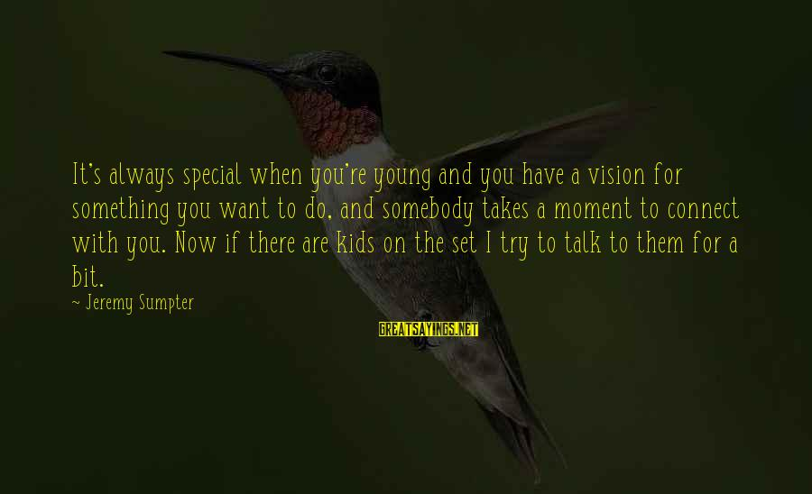 You Re Special Sayings By Jeremy Sumpter: It's always special when you're young and you have a vision for something you want