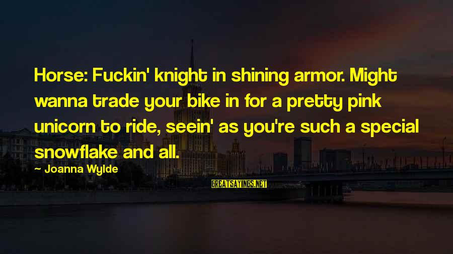 You Re Special Sayings By Joanna Wylde: Horse: Fuckin' knight in shining armor. Might wanna trade your bike in for a pretty