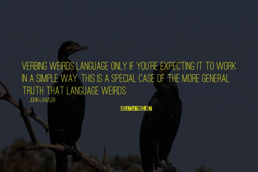 You Re Special Sayings By John Lawler: Verbing Weirds Language only if you're expecting it to work in a simple way. This