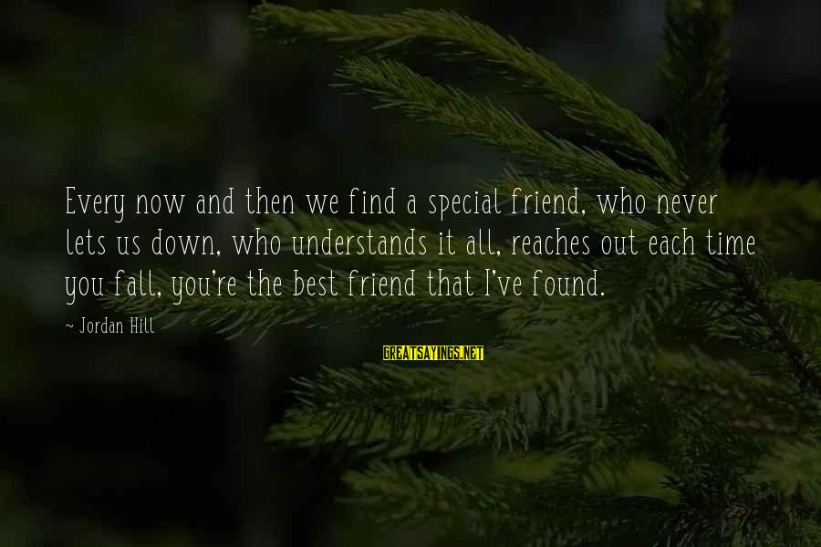 You Re Special Sayings By Jordan Hill: Every now and then we find a special friend, who never lets us down, who