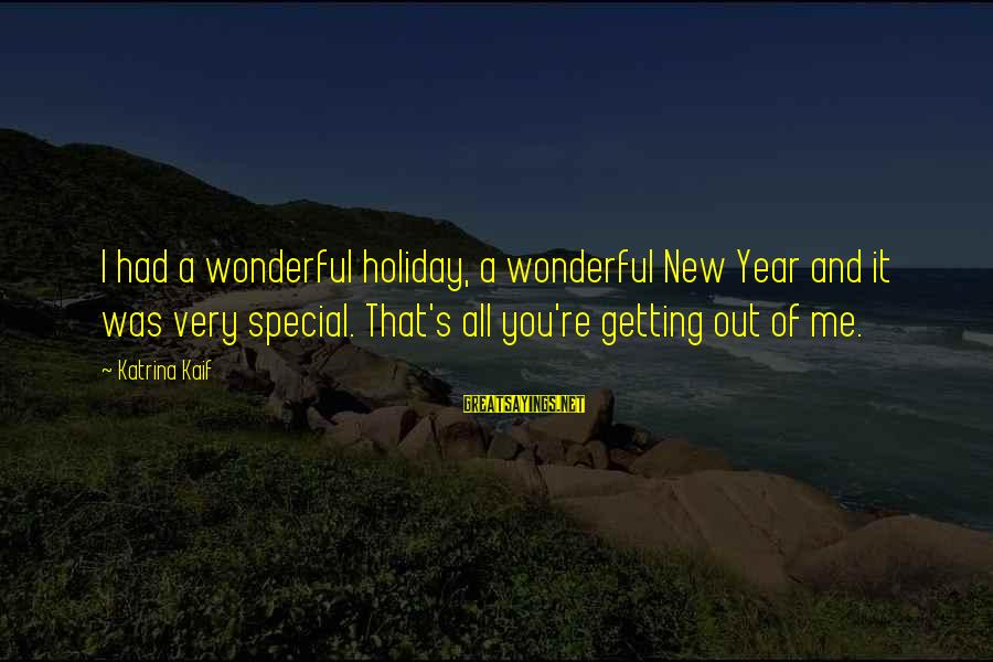 You Re Special Sayings By Katrina Kaif: I had a wonderful holiday, a wonderful New Year and it was very special. That's