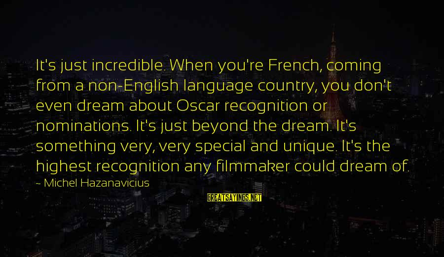 You Re Special Sayings By Michel Hazanavicius: It's just incredible. When you're French, coming from a non-English language country, you don't even