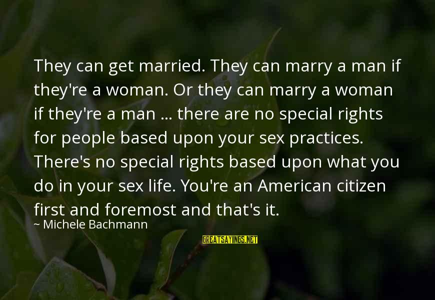You Re Special Sayings By Michele Bachmann: They can get married. They can marry a man if they're a woman. Or they