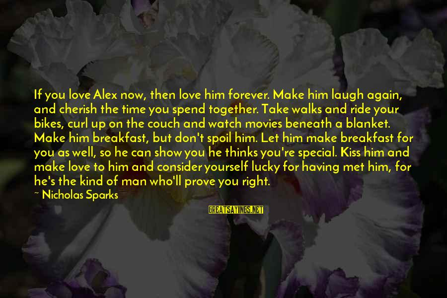 You Re Special Sayings By Nicholas Sparks: If you love Alex now, then love him forever. Make him laugh again, and cherish