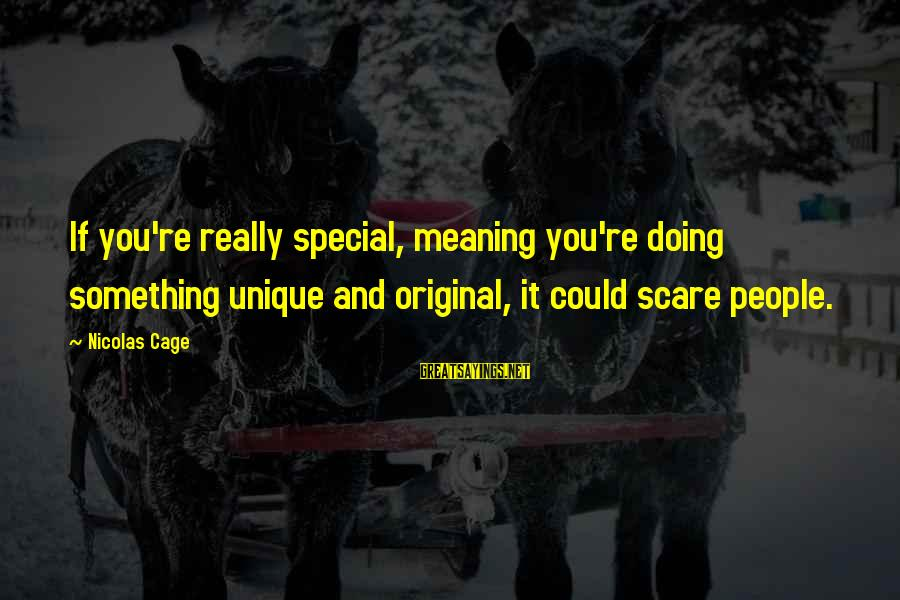 You Re Special Sayings By Nicolas Cage: If you're really special, meaning you're doing something unique and original, it could scare people.
