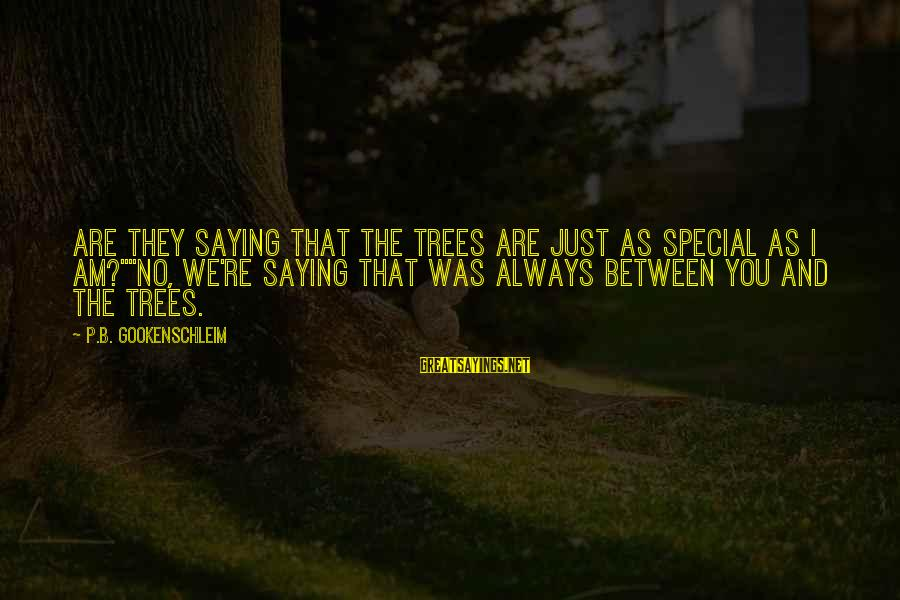 "You Re Special Sayings By P.B. Gookenschleim: Are they saying that the trees are just as special as I am?""""No, we're saying"