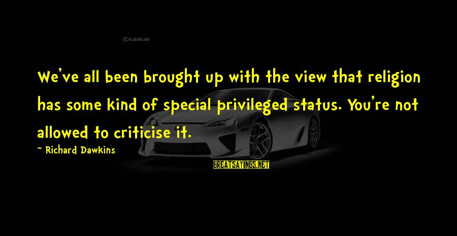 You Re Special Sayings By Richard Dawkins: We've all been brought up with the view that religion has some kind of special