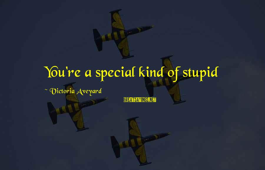 You Re Special Sayings By Victoria Aveyard: You're a special kind of stupid