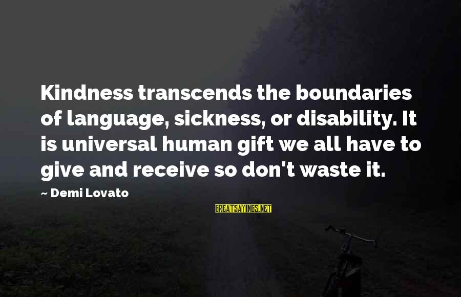 You Say Hurtful Things Sayings By Demi Lovato: Kindness transcends the boundaries of language, sickness, or disability. It is universal human gift we