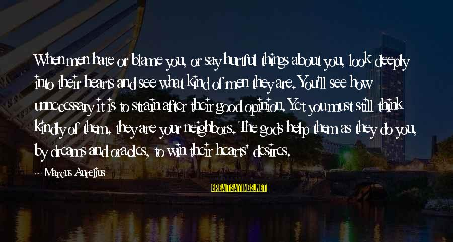 You Say Hurtful Things Sayings By Marcus Aurelius: When men hate or blame you, or say hurtful things about you, look deeply into
