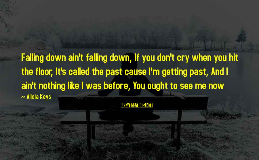 You See Me Now Sayings By Alicia Keys: Falling down ain't falling down, If you don't cry when you hit the floor, It's