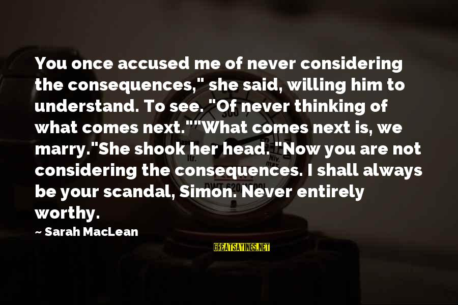 "You See Me Now Sayings By Sarah MacLean: You once accused me of never considering the consequences,"" she said, willing him to understand."