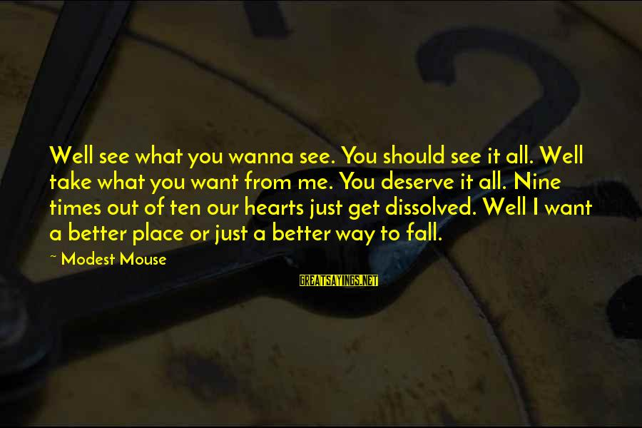 You Should Get What You Deserve Sayings By Modest Mouse: Well see what you wanna see. You should see it all. Well take what you