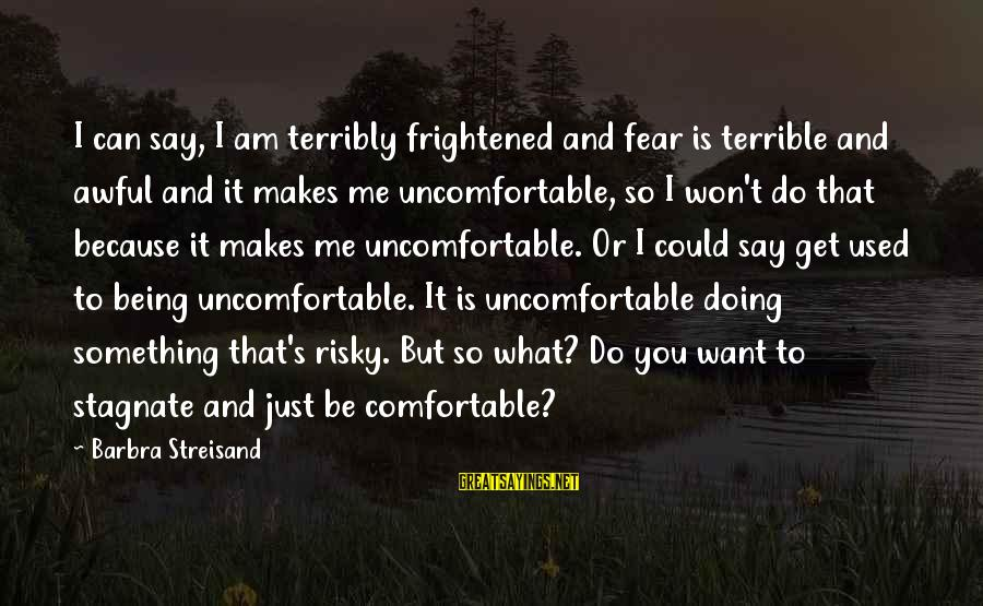 You Used To Want Me Sayings By Barbra Streisand: I can say, I am terribly frightened and fear is terrible and awful and it
