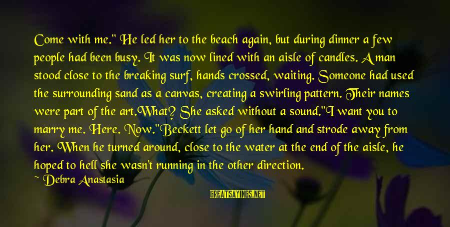 """You Used To Want Me Sayings By Debra Anastasia: Come with me."""" He led her to the beach again, but during dinner a few"""