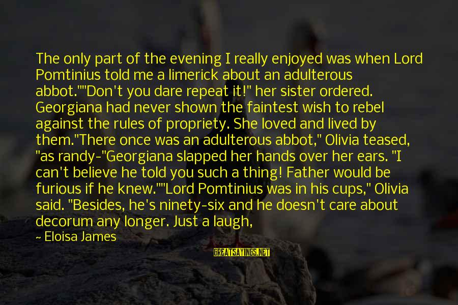 You Used To Want Me Sayings By Eloisa James: The only part of the evening I really enjoyed was when Lord Pomtinius told me