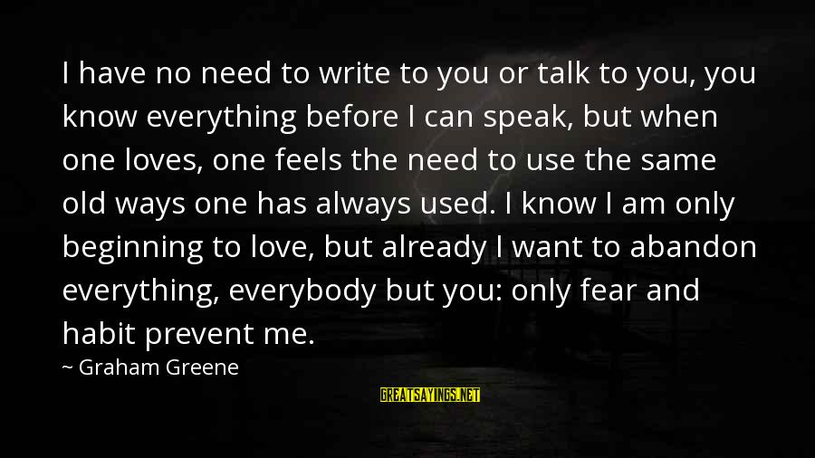You Used To Want Me Sayings By Graham Greene: I have no need to write to you or talk to you, you know everything
