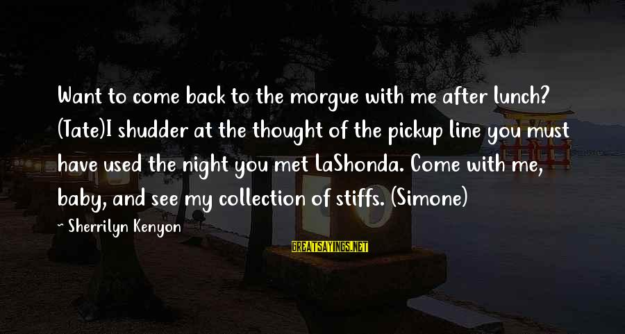 You Used To Want Me Sayings By Sherrilyn Kenyon: Want to come back to the morgue with me after lunch? (Tate)I shudder at the