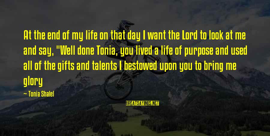 You Used To Want Me Sayings By Tonia Shalel: At the end of my life on that day I want the Lord to look