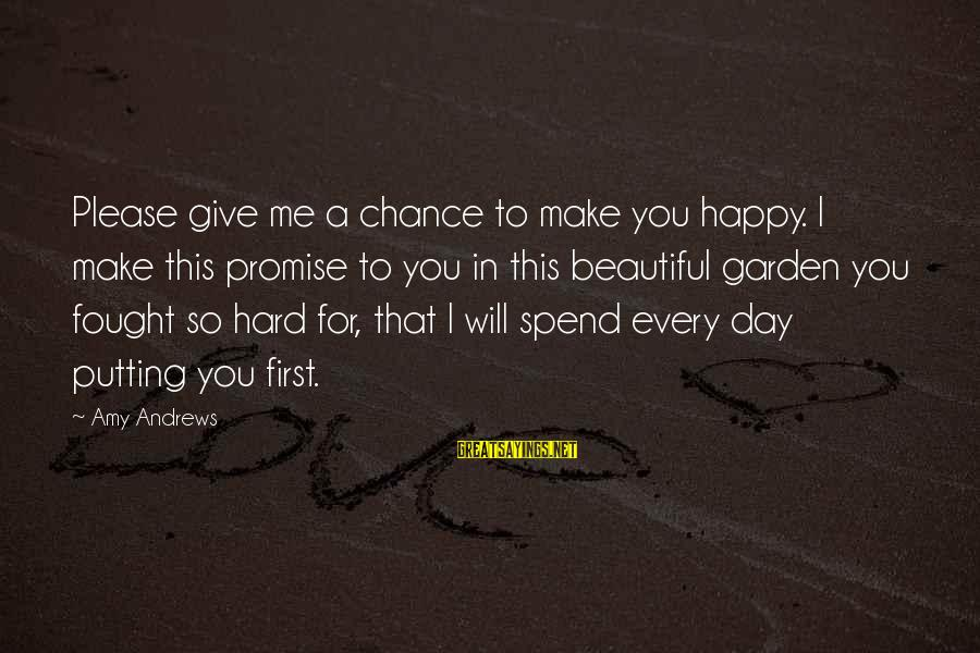 You Will Be Happy Without Me Sayings By Amy Andrews: Please give me a chance to make you happy. I make this promise to you