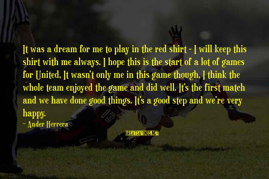 You Will Be Happy Without Me Sayings By Ander Herrera: It was a dream for me to play in the red shirt - I will
